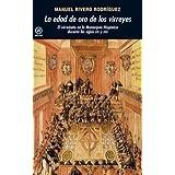 La edad de oro de los virreyes: El virreinato en la Monarquía Hispánica durante los siglos XVI y XVII (Universitaria...