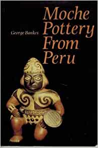 Moche pottery from Peru: George Bankes: 9780714115580: Amazon.com