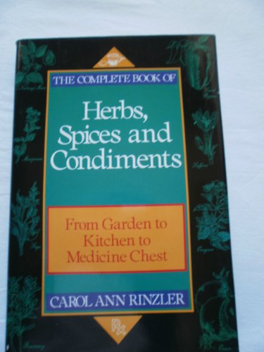 The Complete Book of Herbs, Spices, and Condiments: From Garden to Kitchen to Medicine Chest
