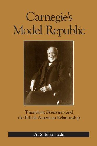 Carnegie's Model Republic: Triumphant Democracy and the British-american Relationship