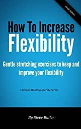 How to increase flexibility - Gentle stretching exercises to keep and improve your flexibility (Chinese Mobility Secrets)