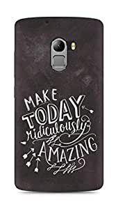 AMEZ make today ridiculously amazing Back Cover For Lenovo K4 Note
