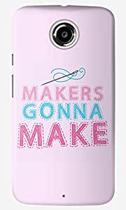 The Fappy Store Makers-Gonna-Make Back Cover For Moto X 2Nd Gen