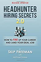 Headhunter hiring secrets 2.0 : how to fire up your career and land your ideal job