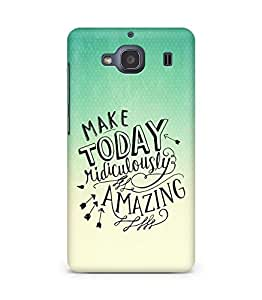 AMEZ make today ridiculously amazing Back Cover For Xiaomi Redmi 2S