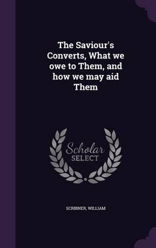 The Saviour's Converts, What we owe to Them, and how we may aid Them