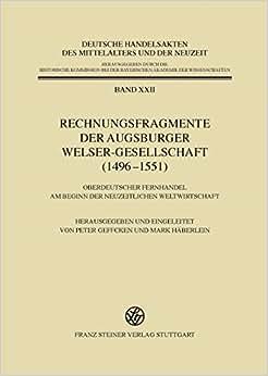 Rechnungsfragmente Der Augsburger Welser-Gesellschaft (1496-1551): Oberdeutscher Fernhandel Am Beginn Der Neuzeitlichen Weltwirtschaft (Deutsche ... Und Der Neuzeit) (German Edition)