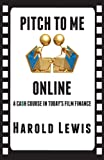 img - for Pitch To Me Online: A Ca$h Course In Todays Film Finance book / textbook / text book