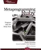 Metaprogramming Ruby: Program Like the Ruby Pros Front Cover