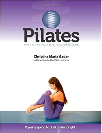 Pilates An Interactive Workbook: If You're Going To Do It, Do It Right