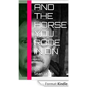 And the Horse You Rode In on: Sean Liddle (English Edition)