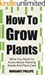 How To Grow Plants: The Ultimate Guid...