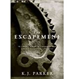 K J Parker The Escapement (Engineer Trilogy #3) [ THE ESCAPEMENT (ENGINEER TRILOGY #3) ] By Parker, K J ( Author )Dec-14-2007 Paperback