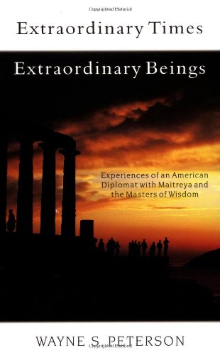 Extraordinary Times, Extraordinary Beings: Experiences of an American Diplomat with Maitreya and the Masters of Wisdom [Peterson, Wayne S.] (Tapa Blanda)