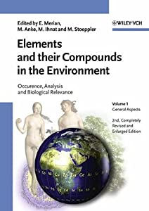 Elements and their Compounds in the Environment: Occurrence, Analysis and Biological Relevance (3 Volume Set) Ernest Merian, Manfred Anke, Milan Ihnat and Markus Stoeppler