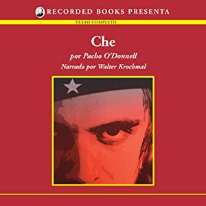Che: La Vida Por Un Mundo Mejor [A Life for A Better World (Texto Completo)] | [Pacho O'Donnell]