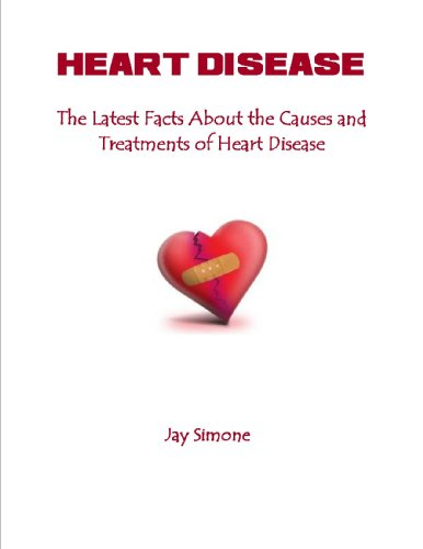 Heart Disease: The Latest Facts About the CAuses and Treatments of Heart Disease