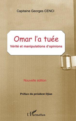 OMAR L'A TUÉE: Vérité et manipulations d'opinions - Nouvelle édition (French Edition)