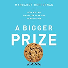 A Bigger Prize: How We Can Do Better Than the Competition (       UNABRIDGED) by Margaret Heffernan Narrated by Margaret Heffernan