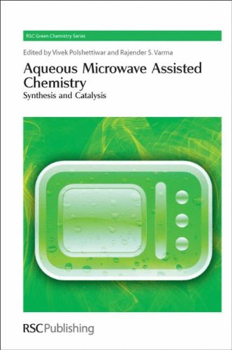 Aqueous Microwave Assisted Chemistry: Synthesis and Catalysis (RSC Green Chemistry)