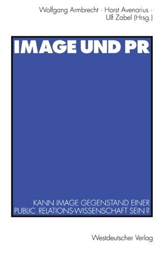 Image und PR: Kann Image Gegenstand einer Public Relations-Wissenschaft sein? (German Edition)