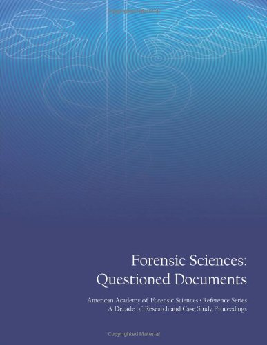 Forensic Sciences: Questioned Documents: American Academy Of Forensic Sciences Reference Series - A Decade Of Research And Case Study Proceedings