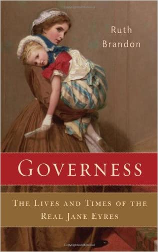 Governess: The Lives and Times of the Real Jane Eyres written by Ruth Brandon