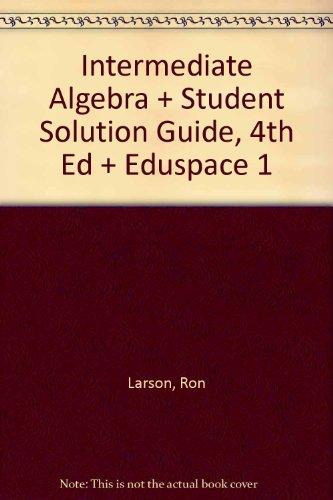 Larson, Intermediate Algebra With Student Solution Guide, 4th Edition Plus Eduspace 1