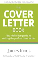 The Cover Letter Book: Your Definitive Guide to Writing the Perfect Cover Letter