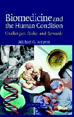 Biomedicine and the Human Condition Hardback: Challenges, Risks, and Rewards