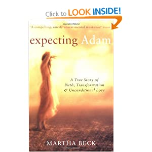 Expecting Adam: A True Story of Birth, Transformation and Unconditional Love Martha N. Beck