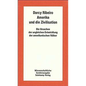 Amerika und die Zivilisation: Die Ursachen der ungleichen Entwicklung der amerikanischen Völker