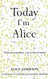Today I'm Alice: Nine Personalities, One Tortured Mind