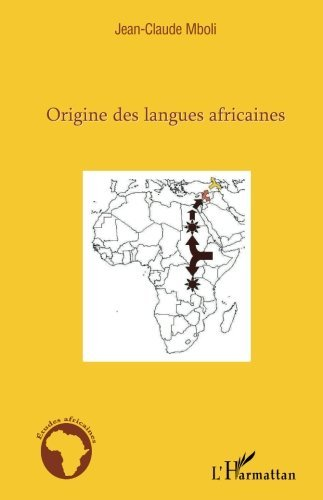 Origine des langues africaines: Essai d'application de la m??thode comparative aux langues africaines anciennes et modernes (French Edition) by Jean-Claude Mboli (2011-01-01)