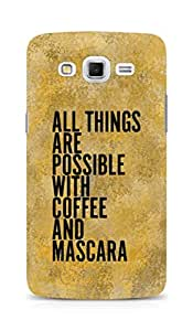 AMEZ all things are possible with coffee and mascara Back Cover For Samsung Galaxy Grand Max