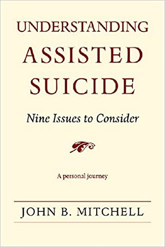 Understanding Assisted Suicide: Nine Issues to Consider (Writers on Writing)