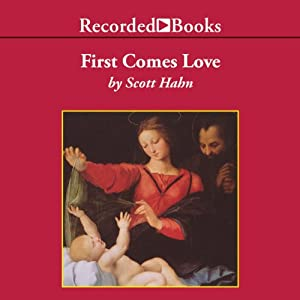 First Comes Love: Finding Your Family in the Church and the Trinity | [Scott Hahn]