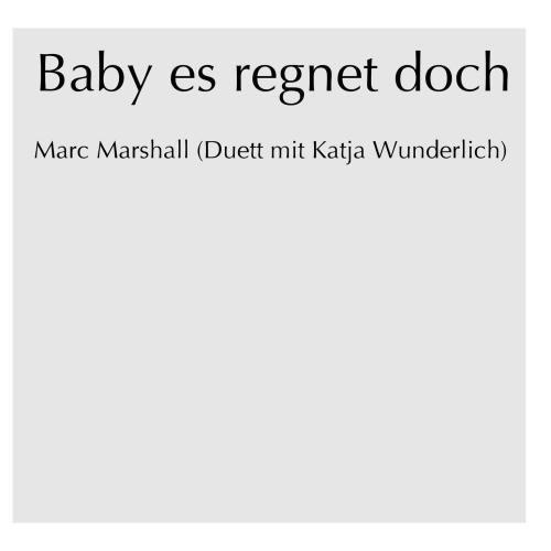 Marc Marshall - Baby es regnet doch (with Katja Wunderlich)
