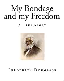 "an analysis of the book my bondage and my freedom by frederick douglass Overview of this collection-based lesson plan  using the very objects owned  by frederick douglass and his family, students will discover  douglass wrote  his personal narrative, my bondage and my  he decided then that education  was ""the pathway from slavery to freedom""  a picture book of frederick  douglass."
