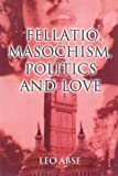 img - for Fellatio, Masochism, Politics and Love by Leo Abse (2000-07-06) book / textbook / text book
