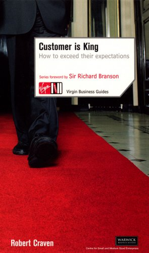 Customer Is King: How to Exceed Their Expectations (Virgin Business Guides)