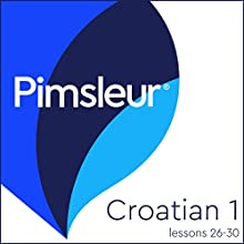 Croatian Phase 1, Unit 26-30: Learn to Speak and Understand Croatian with Pimsleur Language Programs Audiobook by  Pimsleur Narrated by  Pimsleur