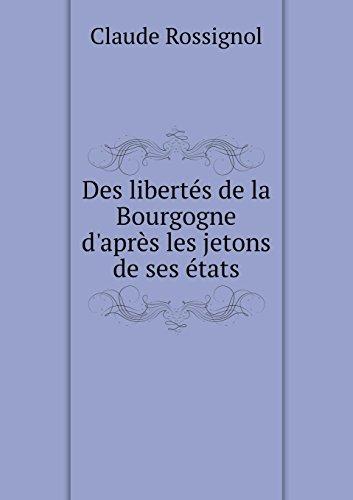 Des libertés de la Bourgogne daprès les jetons de ses états  [Rossignol, Claude] (Tapa Blanda)