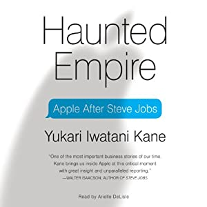 Haunted Empire: Apple After Steve Jobs | [Yukari Iwatani Kane]