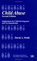 Child Abuse: Implications for Child Development and Psychopathology (Developmental Clinical Psychology and Psychiatry) by David A. Wolfe