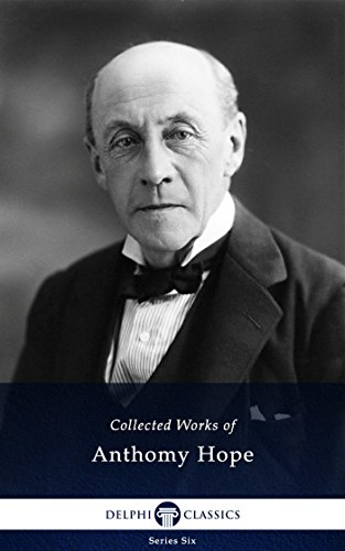 Delphi Collected Works of Anthony Hope (Illustrated) (Delphi Series Six Book 19