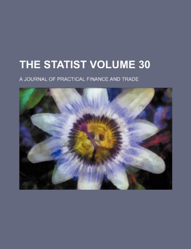 The Statist Volume 30 ; a journal of practical finance and trade