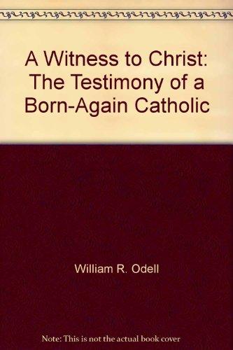 A Witness to Christ: The Testimony of a Born-Again Catholic PDF