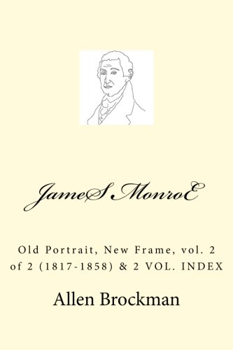 James Monroe: Old Portrait, New Frame, vol. 2 of 2 (1817-1858)