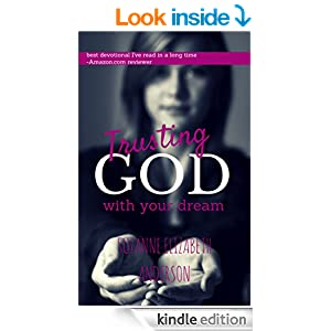 Trusting God with Your Dream: A 31-Day Transformation for Trusting God with Your Heart's Desire: Book One in the